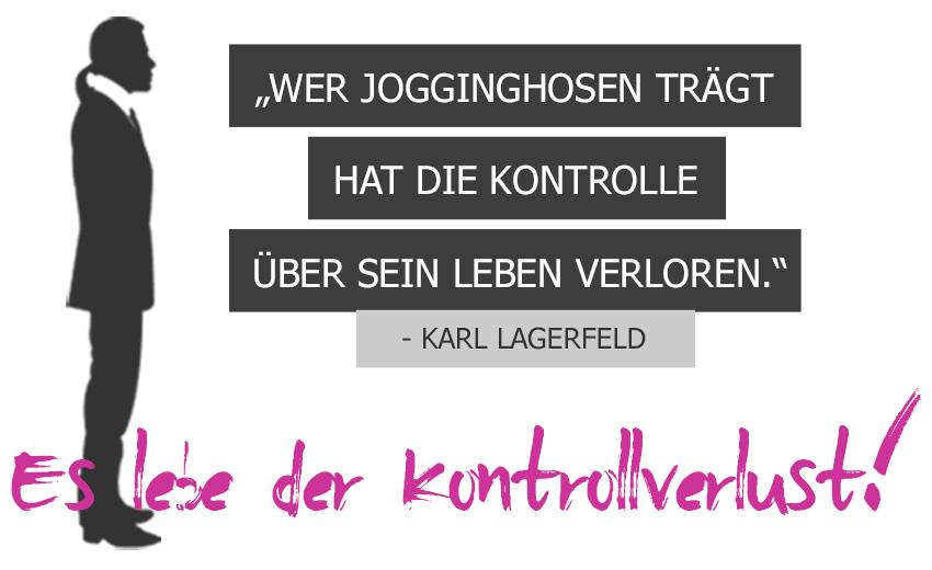 wer jogginghose trägt hat die kontrolle über sein leben verloren (karl lagerfeld)
